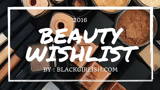 beauty wishlist 2016-makeup-cosmetics