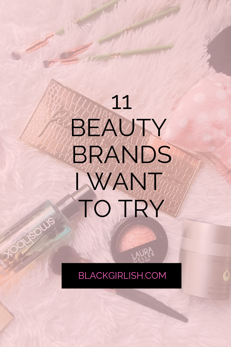 11 Beauty Brands I want to Try